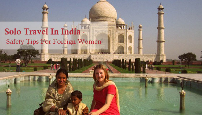 Solo Travel In India – Safety Tips For Foreign Women